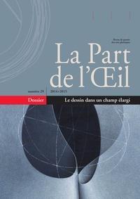 Lucien Massaert - La Part de l'Oeil N° 29/2014-2015 : Le dessin dans un champ élargi.