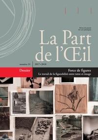 Collectif - La Part de l'Oeil N° 31 : Force de figures - Le travail de la figurabilité entre texte et image.