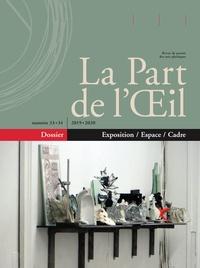 La Part de l'Oeil - La Part de l'Oeil N° 33-34/2019-2020 : Exposition / Espace / Cadre.