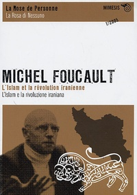 Andrea Cavazzini et Manola Antonioli - La Rose de Personne N° 1/2005 : Michel Foucault - L'Islam et la révolution iranienne.