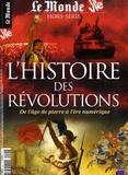 Chantal Cabé et Michel Lefebvre - Le Monde Hors-série 2018 : L'histoire des révolutions - De l'âge de pierre à l'ère numérique.
