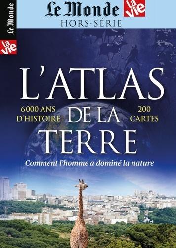 Le Monde - Le Monde Hors-série La Vie : L'atlas de la Terre - Comment l'homme a dominé la nature.