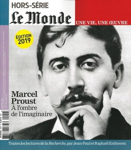 Le Monde Hors-série Marcel Proust. A l'ombre de l'maginaire -  -  Edition 2019