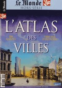 Le Monde - Le Monde Hors série N°10 : L'Atlas Des Villes - 200 cartes, 5000 ans d'histoire.