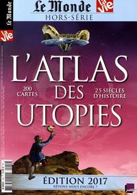 La Vie et  Le Monde - Le Monde Hors-série N° 19 : L'atlas des utopies.