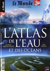 Michel Sfeir - Le Monde Hors-série N° 22, no : L'atlas de l'eau et des océans - Enjeux géopolitiques. 200 cartes.