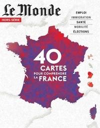 Michel Lefebvre et Alain Abellard - Le Monde Hors-série N° 70, fé : 40 cartes pour comprendre la France.