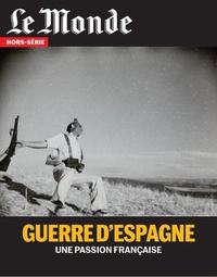 Le Monde - Le Monde Hors-série N° 73, oc : La guerre d'Espagne - Une passion française.