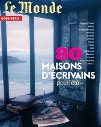 Le Monde - Le Monde Hors-série N° 77, ju : 80 maisons d'écrivains.