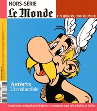 Nicolas Rouvière et Frédéric Potet - Le Monde Hors-série novembre- : Astérix, l'irréductible - Un héros, une oeuvre.