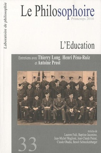 Thierry Long et Henri Pena-Ruiz - Le Philosophoire N° 33, Printemps 201 : L'Education.