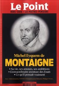 Catherine Golliau - Le Point hors-série - Les Maîtres penseurs N° 25, juin-juillet  : Michel Eyquem de Montaigne.