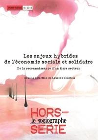 Laurent Courtois - Le sociographe Hors-série N° 5, 201 : Les enjeux hybrides de l'économie sociale et solidaire - De la reconnaissance d'un tiers secteur.