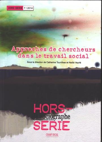 Catherine Tourrilhes et Nadia Veyrié - Le sociographe Hors-série N° 7/2014 : Approche de chercheurs dans le travail social.
