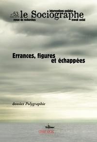 Ahmed Nordine Touil et Nadia Veyrié - Le sociographe N° 53, mars 2016 : Errances, figures et échappées.