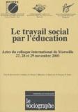 Jacques Ardoino et Guy Berger - Le sociographe N° Hors-série : Le travail social par l'éducation - Actes du colloque international de Marseille, 27, 28 et 29 novembre 2003.