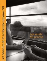 PUCA - Les Annales de la recherche urbaine N° 90 Septembre 2001 : Les seuils du proche.