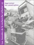 Anne Querrien et Jacques Lolive - Les Annales de la recherche urbaine N° 95, Juin 2004 : Apprivoiser les catastrophes.