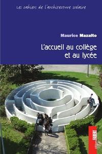 Maurice Mazalto - Les cahiers de l'architecture scolaire Tome : L'accueil au collège et au lycée.