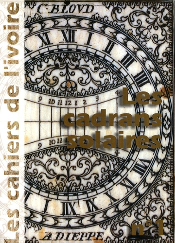 Pierre Ickowicz - Les cahiers de l'ivoire N° 1 : Les cadrans solaires en ivoire de Dieppe.