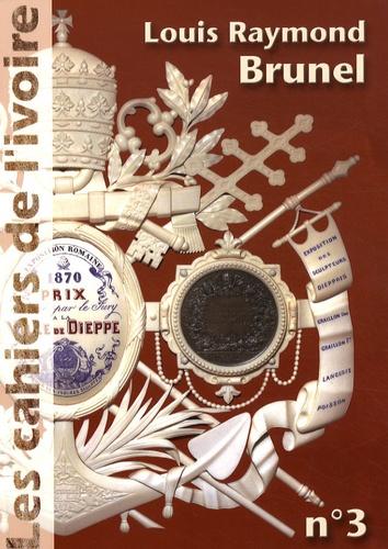 Illustria - Les cahiers de l'ivoire N° 3 : Louis Raymond Brunel.