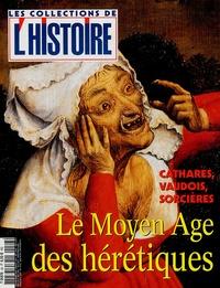 Valérie Hannin - Les Collections de l'Histoire N° 26, Janvier-mars : Le Moyen Age des hérétiques.