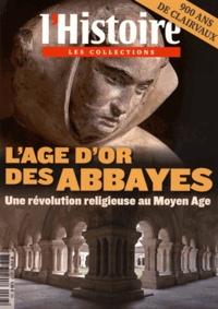 Fabien Paquet et André Vauchez - Les Collections de l'Histoire N° 67 Avril-Juin 201 : L'âge d'or des abbayes - Une révolution religieuse au Moyen Age.