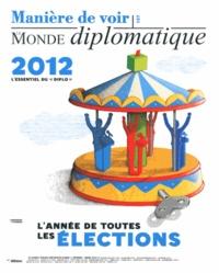 """Dominique Vidal - Manière de voir N° 127, Février-mars : L'année de toutes les élections - L'essentiel du """"Diplo"""" 2012."""