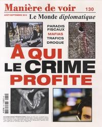 Maurice Lemoine - Manière de voir N° 130 Août-septembr : A qui le crime profite.