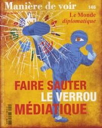 Philippe Descamps et Serge Halimi - Manière de voir N° 146, avril-mai 20 : Faire sauter le verrou mediatique.