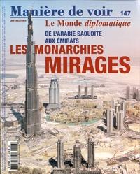 Akram Belkaïd et Dominique Vidal - Manière de voir N° 147, juin-juillet : De l'Arabie saoudite aux émirats, les monarchies mirages.