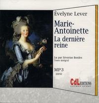 Evelyne Lever - Marie-Antoinette - La dernière reine. 1 CD audio MP3