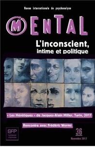 Ecole de la cause freudienne - Mental N° 36 : l'inconscient, intime et politique.