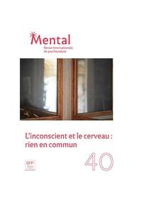 Collectif d'auteurs - Mental N° 40, novembre 2019 : L'inconscient et le cerveau : rien en commun.