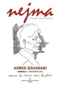 Touda Bouanani - Nejma N° 9 printemps 2014 : Ahmed Bouanani - Comme la terre sous la pluie.
