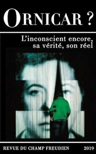 Clotilde Leguil - Ornicar ? N° 53/2019 : L'inconscient encore, sa vérité, son réel.