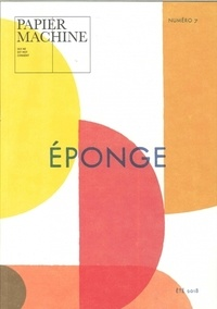 Papier Machine - Papier Machine N° 7, été 2018 : Eponge.