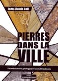 Jean-Claude Gall - Pierres dans la ville - Déambulations géologiques dans Strasbourg.
