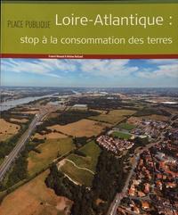 Franck Renaud et Hélène Rolland - Place Publique  : Loire-Atlantique : stop à la consommation des terres.