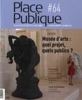 Philippe Audic - Place Publique Nantes/Saint-Nazaire N° 64, automne 2017 : Musée d'arts : quel projet, quels publics ?.