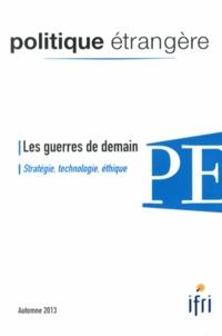 Charles-Philippe David et Dominique David - Politique étrangère N° 3, Automne 2013 : Les guerres de demain - Stratégie, technologie, éthique.