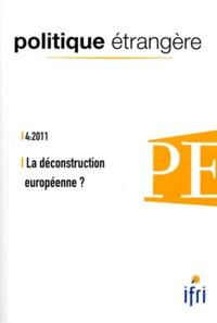 Alain Richard et Maxime Lefebvre - Politique étrangère N° 4, Hiver 2011 : La déconstruction européenne ?.