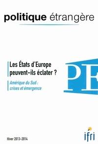 Dominique David - Politique étrangère N° 4, hiver 2013-201 : Les Etats d'Europe peuvent-ils éclater ? - Amérique du Sud : crises et émergence.