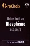 Caroline Fourest - ProChoix N° 64 Janvier 2015 : Notre droit au blasphème est sacré.