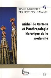Jean-Christophe Marcel et Claude Blanckaert - Revue d'histoire des sciences humaines N° 23, 2010 : Michel de Certeau et l'anthropologie historique de la modernité.