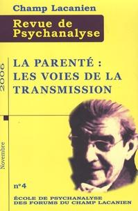 Collectif - Champ Lacanien N° 4, Novembre 2006 : La parenté : les voies de la transmission.