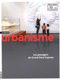 Antoine Loubière - Revue Urbanisme Hors-série N° 53, Oc : Les passagers du Grand Paris Express.