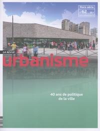 Antoine Loubière - Revue Urbanisme Hors-série N° 62 : 40 ans de politique de la ville.