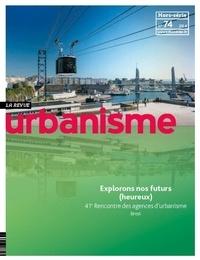 Revue urbanisme - Revue Urbanisme Hors-série N° 74, ma : Explorons nos futurs (heureux).