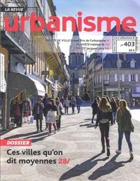 Antoine Loubière - Revue Urbanisme N° 403, Hiver 2016 : Ces villes qu'on dit moyennes.